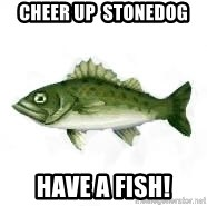 invadent sea bass - Cheer Up  Stonedog Have a fish!