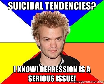 Pop-Punk Guy - Suicidal tendencies? I know! Depression is a serious issue!