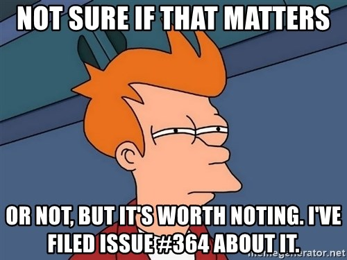 Futurama Fry - not sure if that matters or not, but it's worth noting. I've filed issue #364 about it.