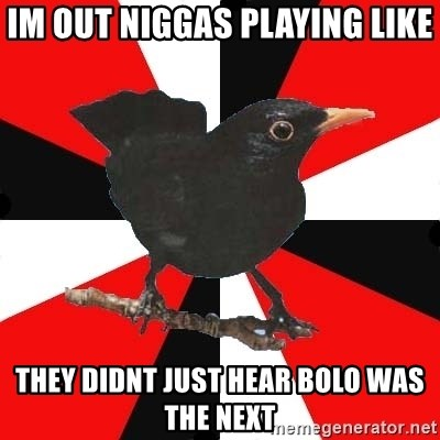 Socionic Bird - im out niggas playing like they didnt just hear bolo was the next