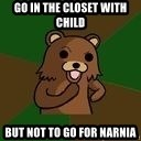 Pedobear Sees Potential - Go in the closet with child but not to go for Narnia