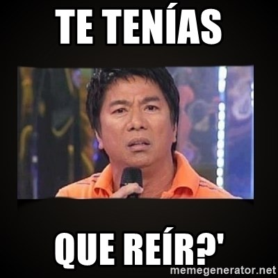 Willie Revillame me - TE TENÍAS  QUE REÍR?'