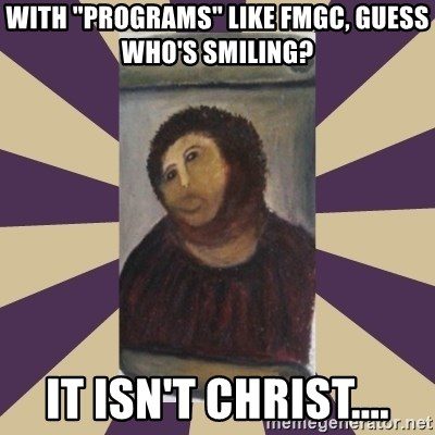 """Retouched Ecce Homo - With """"Programs"""" like FMGC, guess who's smiling? It isn't Christ...."""