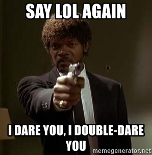 Jules Pulp Fiction - say lol again I dare you, I double-dare you