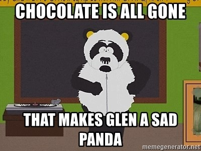 Sexual Harassment Panda  - Chocolate is all gone That makes Glen a sad panda
