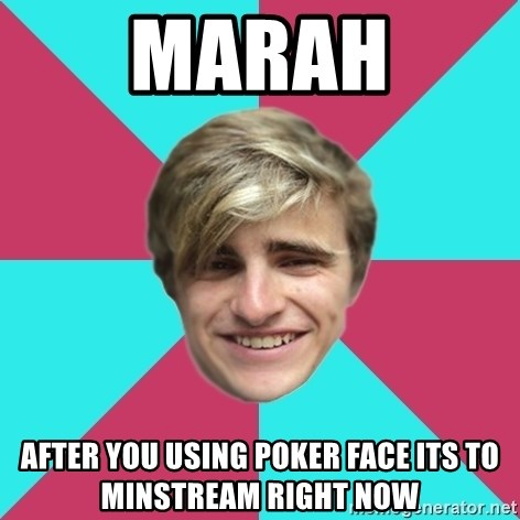 George is too Mainstream. - marah after you using poker face its to minstream right now
