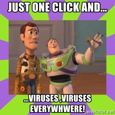 X, X Everywhere  - just one click and... ...VIRUSES ,viruses everywhwere!