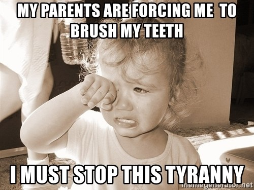 Distressed Toddler - MY PARENTS ARE FORCING ME  TO BRUSH MY TEETH I MUST STOP THIS TYRANNY