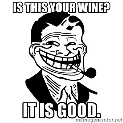 Troll Dad - Is this your wine? It is good.