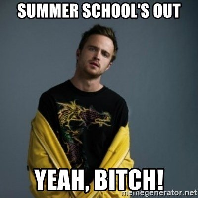 Jesse Pinkman - Summer School's Out YEAH, BITCH!