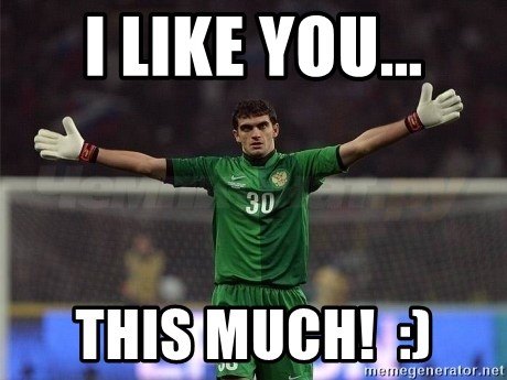 Real Goalkeeper - I like you... This much!  :)