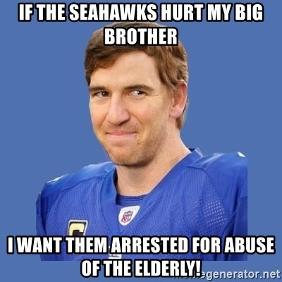Eli troll manning - If the Seahawks hurt my big brother I want them arrested for Abuse of the Elderly!