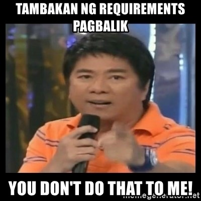 You don't do that to me meme - Tambakan ng requirements pagbalik You don't do that to me!