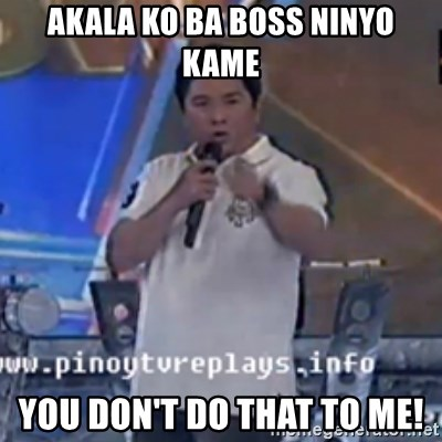 Willie You Don't Do That to Me! - AKALA KO BA BOSS NINYO KAME YOU DON'T DO THAT TO ME!