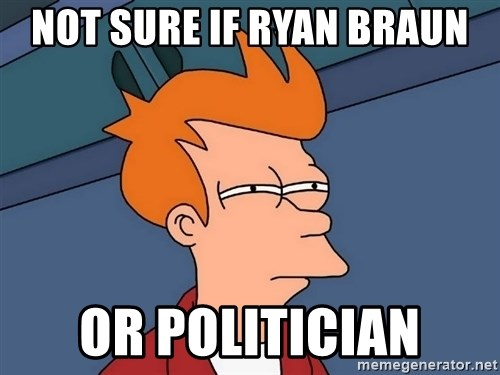 Futurama Fry - Not sure if ryan braun or politician