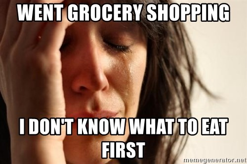 First World Problems - Went grocery shopping I don't know what to eat first