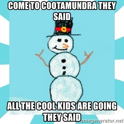 Racist Snowman - Come to cootamundra they said All the cool kids are going they said