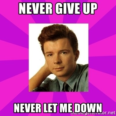 RIck Astley - Never give up NEVER LET ME DOWN