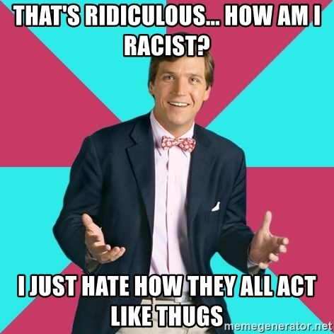 Privilege Denying Dude - that's ridiculous... how am i racist? i just hate how they all act like thugs