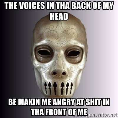 Typical Death Eater - The voices in tha back of my head Be makin me angry at shit in tha front of me