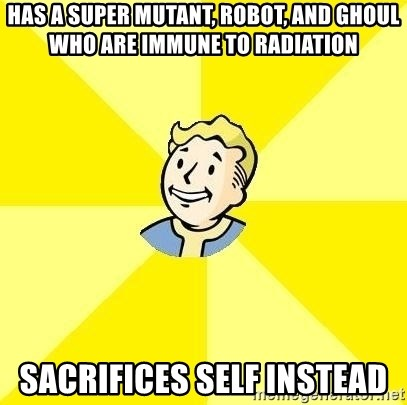 Fallout 3 - Has a Super Mutant, Robot, and Ghoul who are immune to radiation Sacrifices self instead