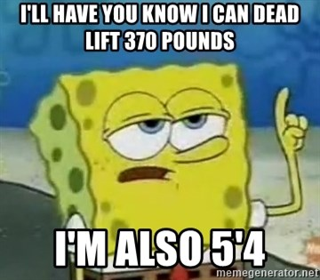 Tough Spongebob - I'LL HAVE YOU KNOW I CAN DEAD LIFT 370 POUNDS I'M ALSO 5'4