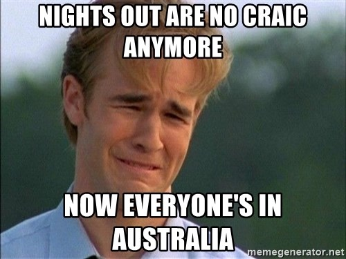 Dawson Crying - Nights out are no craic anymore Now everyone's in Australia
