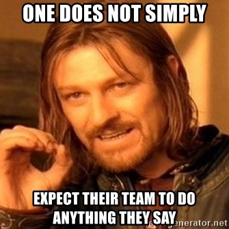 One Does Not Simply - one does not simply expect their team to do anything they say