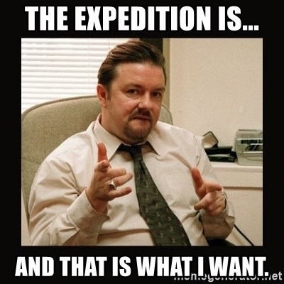 David Brent - The Expedition is... and that is what i want.
