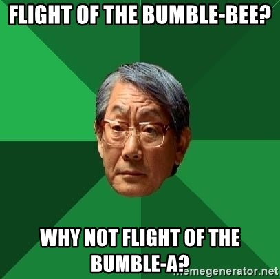 High Expectations Asian Father - flight of the bumble-bee? why not flight of the bumble-a?