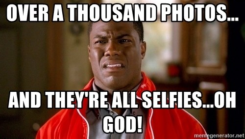 Kevin hart too - OVER A THOUSAND PHOTOS... AND THEY'RE ALL SELFIES...OH GOD!