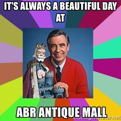 mr rogers  - It's always a beautiful day at  abr antique mall
