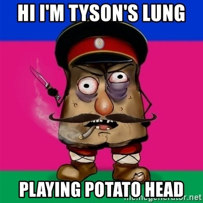 malorushka-kuban - HI I'M TYSON'S LUNG  PLAYING POTATO HEAD