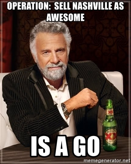 The Most Interesting Man In The World - OPERATION:  SELL NASHVILLE AS AWESOME IS A GO