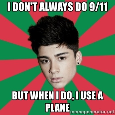 Typical Zayn - I don't always do 9/11 but when I do, I use a plane