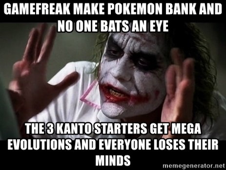 joker mind loss - gamefreak make pokemon bank and no one bats an eye the 3 kanto starters get mega evolutions and everyone loses their minds