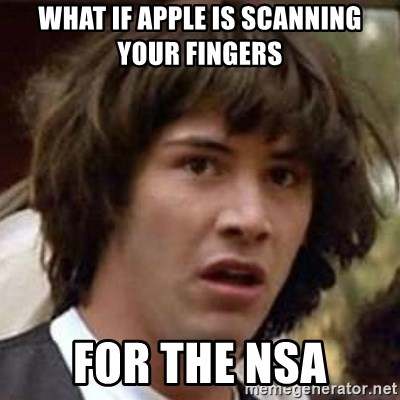 Conspiracy Keanu - What if Apple is scanning your fingers for the nsa