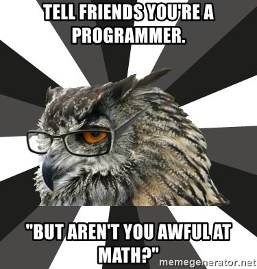 """ITCS Owl - Tell friends you're a programmer. """"But aren't you awful at math?"""""""