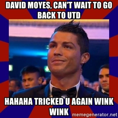 CR177 - DAVID MOYES, CAN'T WAIT TO GO BACK TO UTD HAHAHA TRICKED U AGAIN WINK WINK