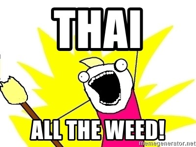 X ALL THE THINGS - thai all the weed!