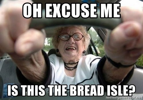 Typical Driver - oh excuse me  is this the bread isle?