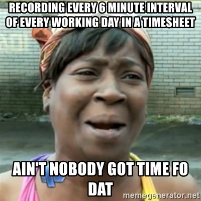 Ain't Nobody got time fo that - Recording every 6 minute interval of every working day in a timesheet Ain't Nobody Got Time Fo Dat