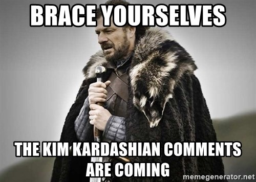 brace yourselves the purple is coming - Brace yourselves  The Kim Kardashian comments are coming