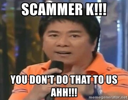 willie revillame you dont do that to me - SCAMMER K!!! YOU DOn't do that to us ahh!!!