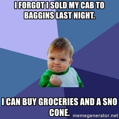 Success Kid - I forgot i sold my cab to Baggins last night. I can buy Groceries and a Sno Cone.