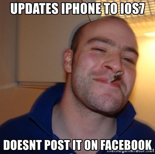 Good Guy Greg - Updates iPhone to ios7 Doesnt post it on facebook