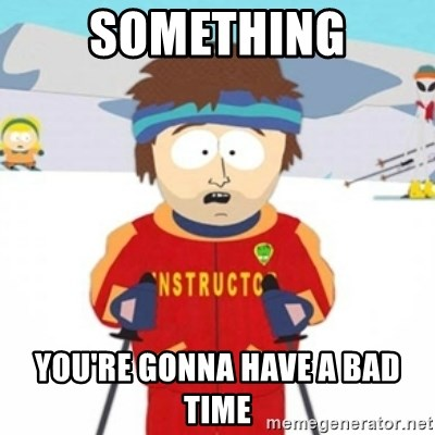 Bad time ski instructor 1 - something you're gonna have a bad time