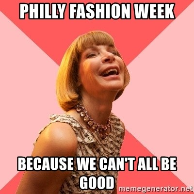 Amused Anna Wintour - Philly Fashion Week Because we can't all be good