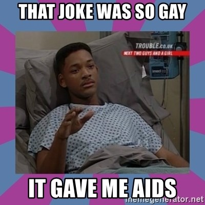 Will Smith aids - That joke was so gay it gave me aids