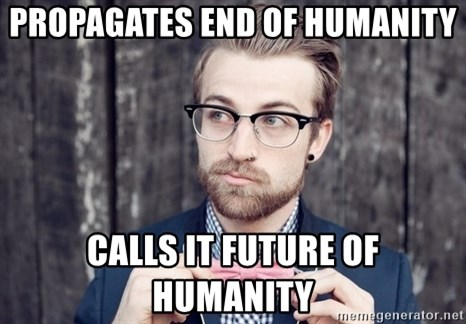 Scumbag Analytic Philosopher - Propagates end of humanity calls it future of humanity